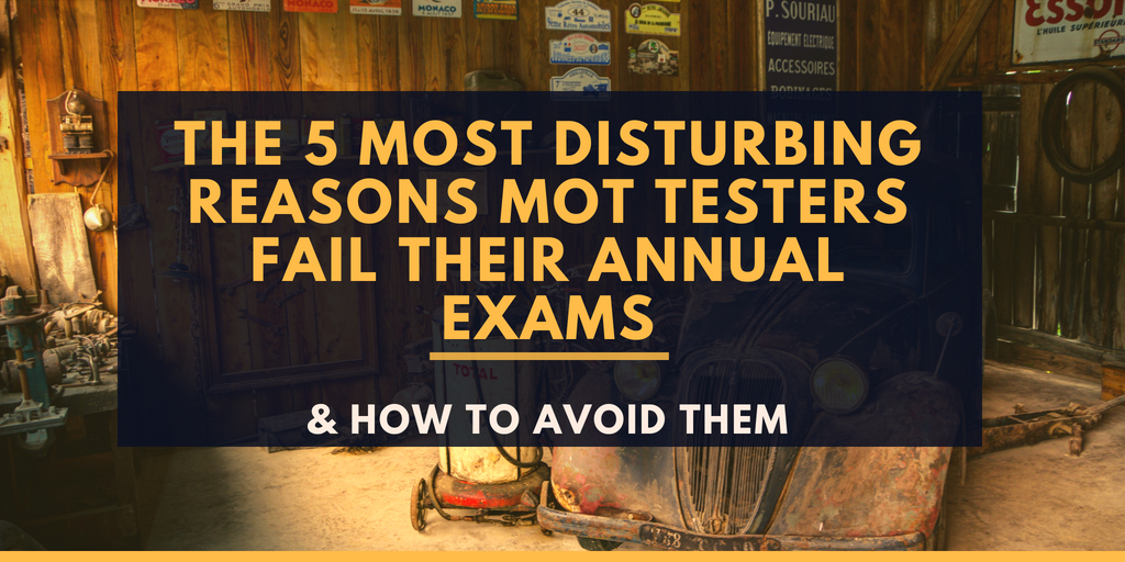 The 5 most disturbing reasons MOT testers fail their annual exams and how to avoid them