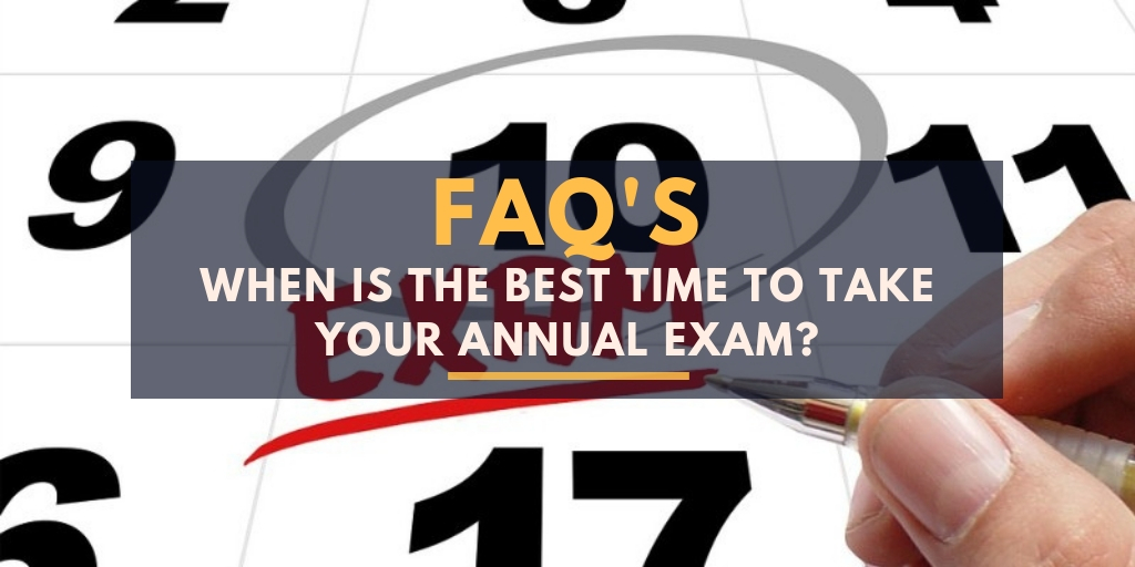 When is the best time to take your annual exam?