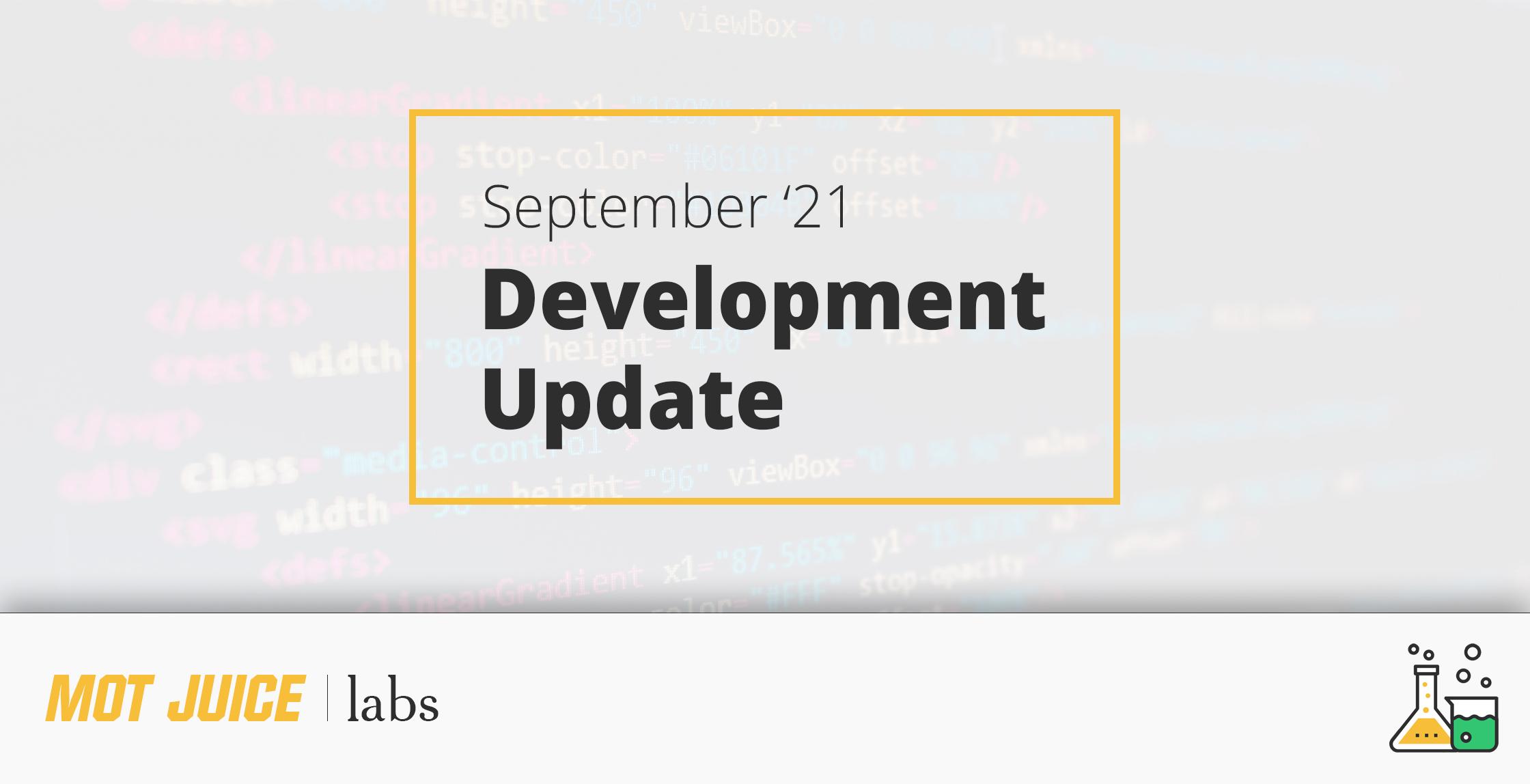 Development Update – September '21